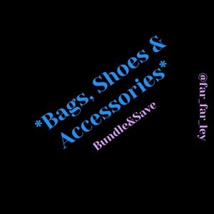 Bags, Shoes and Accessories - BUNDLE AND SAVE!!!!!